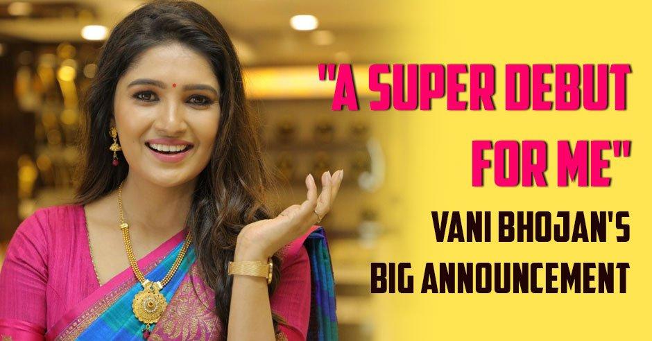 Vaani Bhojan debut movie in Kollywood has started